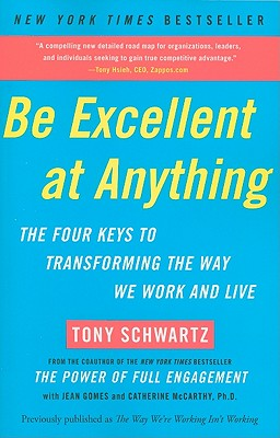 Be Excellent at Anything By Schwartz, Tony/ Gomes, Jean/ McCarthy, Catherine, Ph.D.